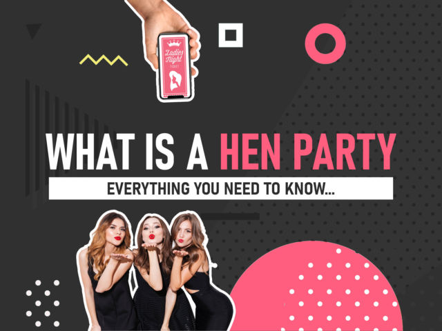 What Is A Hen Party? Everything You Need To Know…